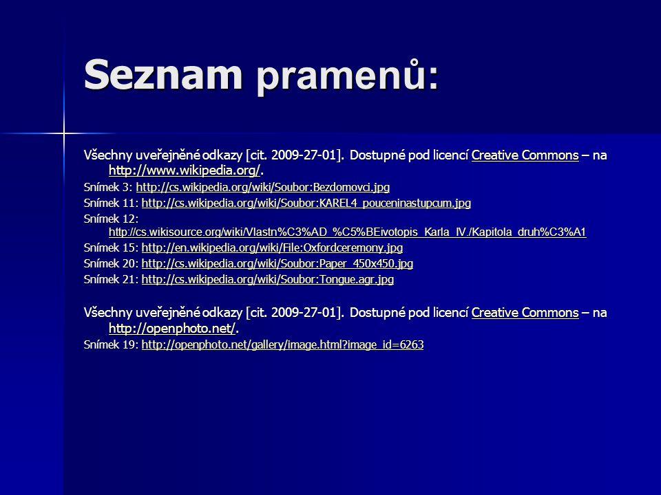 Seznam pramenů: Všechny uveřejněné odkazy [cit. 2009-27-01]. Dostupné pod licencí Creative Commons – na http://www.wikipedia.org/.